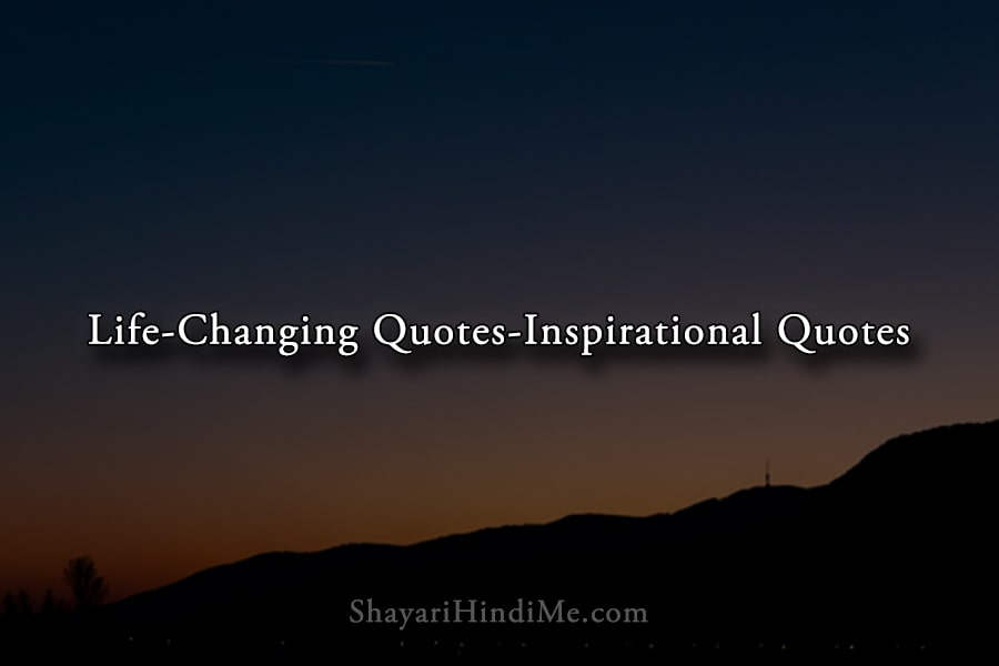 Life Changing Quotes-